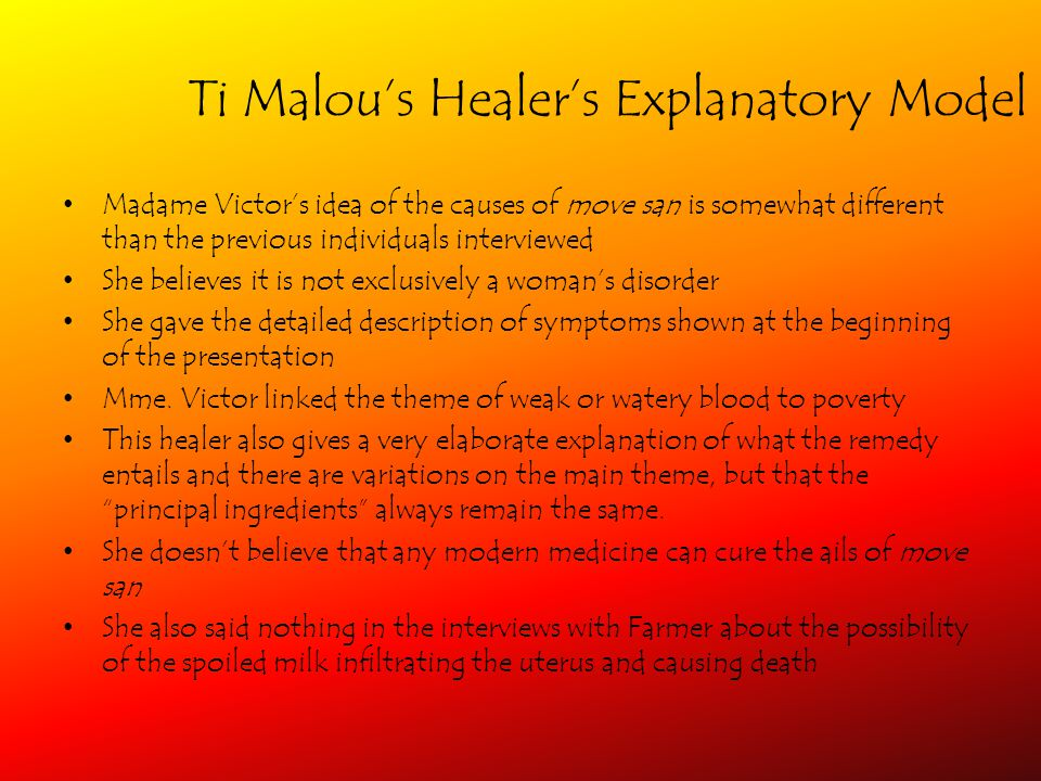 Ti Malous Healers Explanatory Model Madame Victors idea of the causes of move san is somewhat different than the previous individuals interviewed She