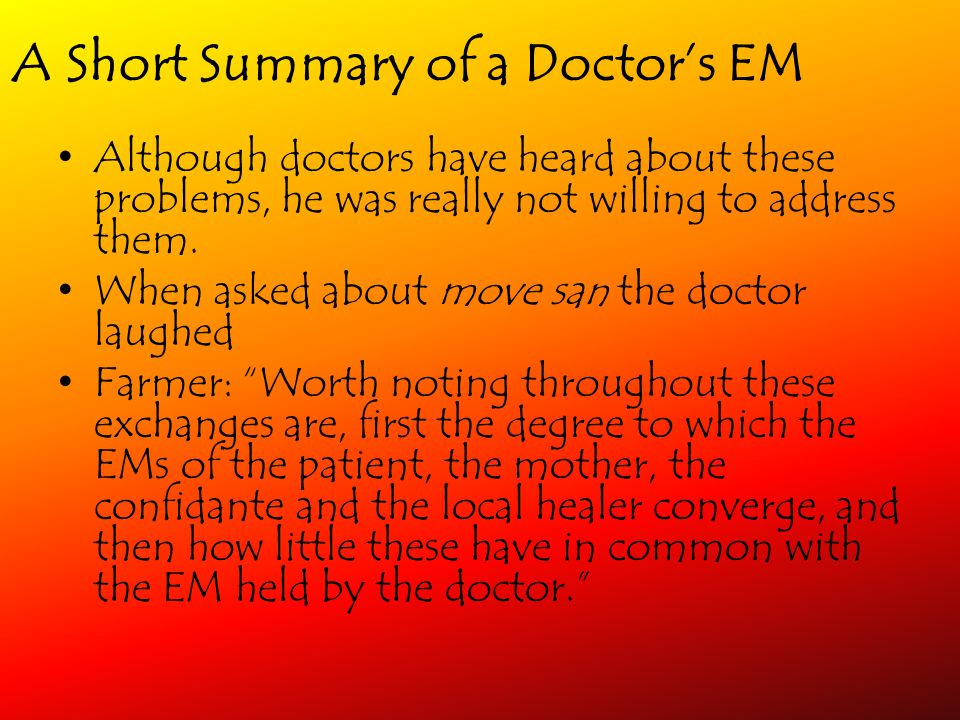 A Short Summary of a Doctors EM Although doctors have heard about these problems, he was really not willing to address them. When asked about move san