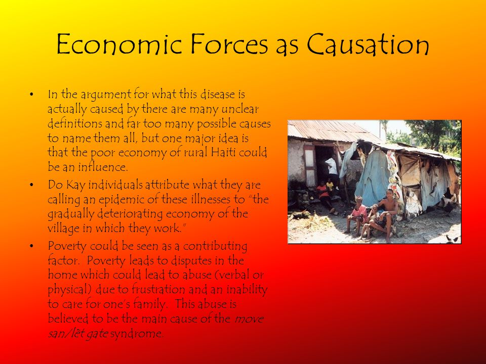 Economic Forces as Causation In the argument for what this disease is actually caused by there are many unclear definitions and far too many possible