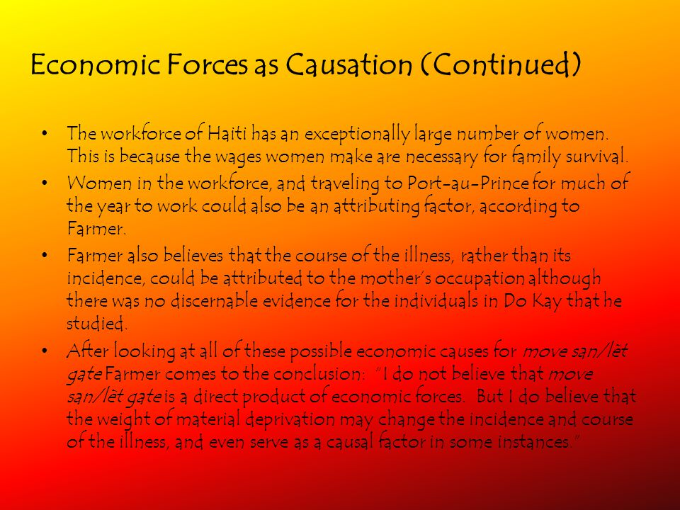 Economic Forces as Causation (Continued) The workforce of Haiti has an exceptionally large number of women.