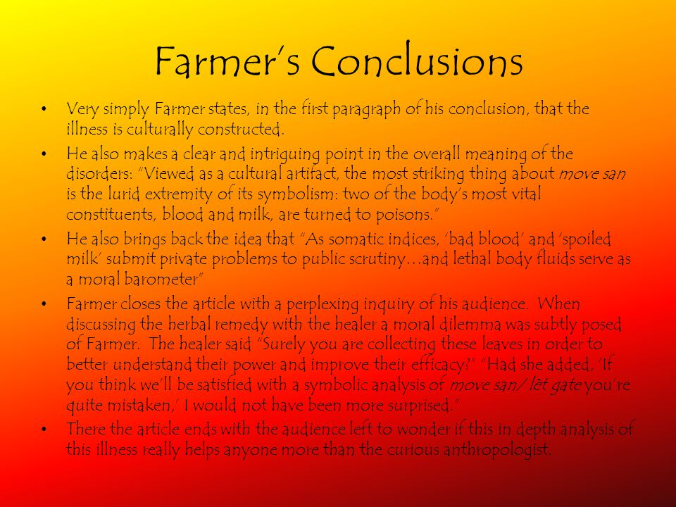 Farmers Conclusions Very simply Farmer states, in the first paragraph of his conclusion, that the illness is culturally constructed.