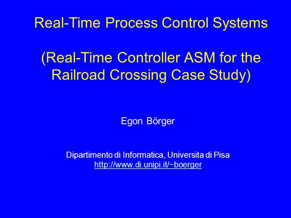 © Egon Börger: Real-Time Controller ASMs 2 E.Börger, R.