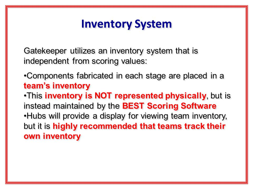 Inventory System Gatekeeper utilizes an inventory system that is independent from scoring values: Components fabricated in each stage are placed in a