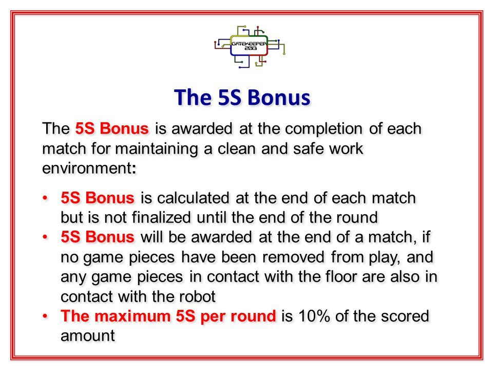 The 5S Bonus The 5S Bonus is awarded at the completion of each match for maintaining a clean and safe work environment: 5S Bonus is calculated at the