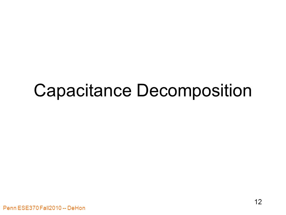 Capacitance Decomposition Penn ESE370 Fall2010 -- DeHon 12