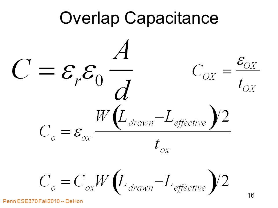 Overlap Capacitance Penn ESE370 Fall2010 -- DeHon 16