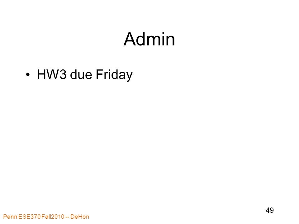 Admin HW3 due Friday Penn ESE370 Fall2010 -- DeHon 49