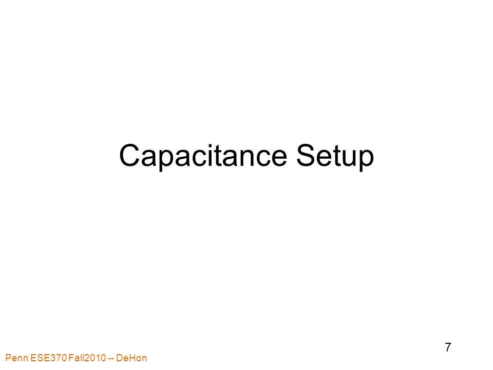 Capacitance Setup Penn ESE370 Fall2010 -- DeHon 7