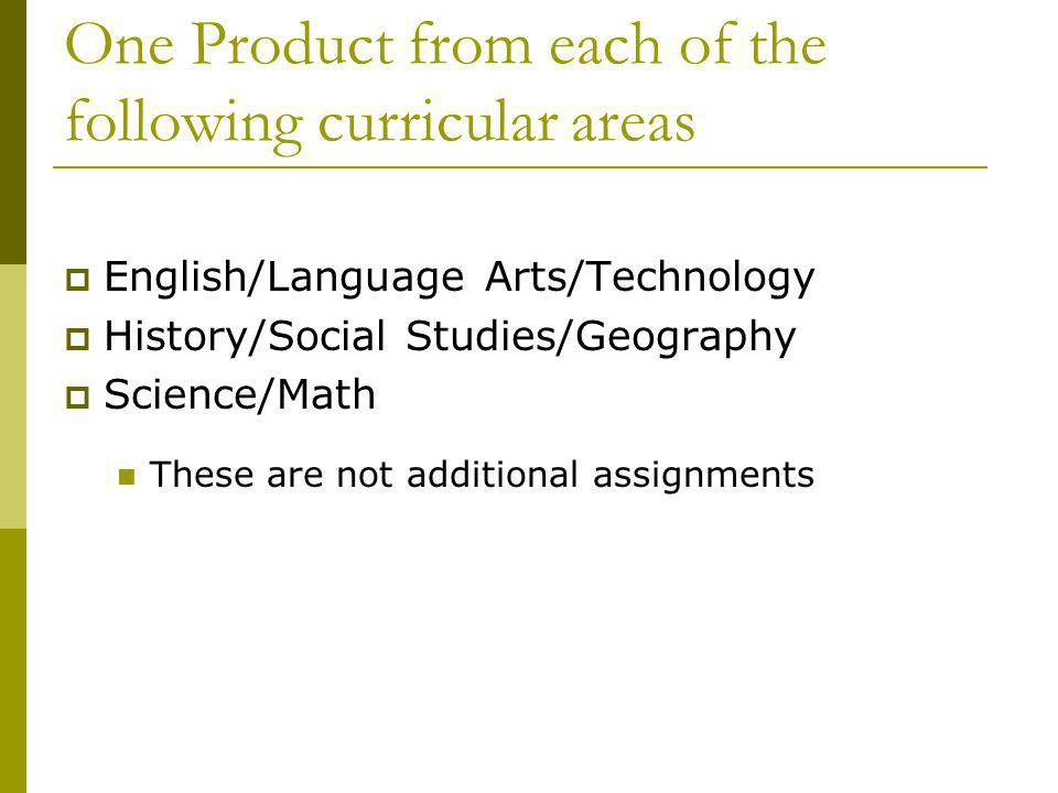 One Product from each of the following curricular areas English/Language Arts/Technology History/Social Studies/Geography Science/Math These are not a