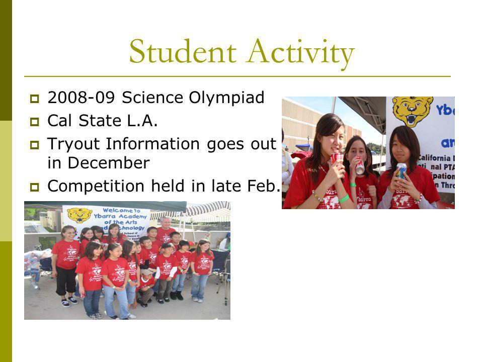 Student Activity 2008-09 Science Olympiad Cal State L.A. Tryout Information goes out in December Competition held in late Feb.