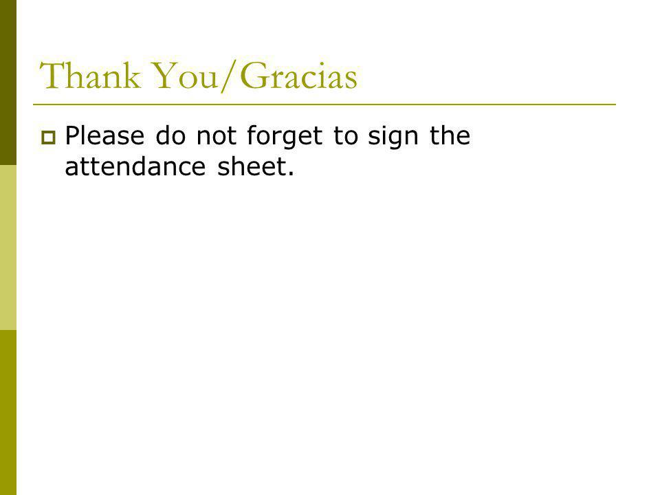 Thank You/Gracias Please do not forget to sign the attendance sheet.