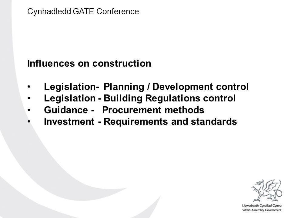 Cynhadledd GATE Conference Influences on construction Legislation- Planning / Development control Legislation - Building Regulations control Guidance