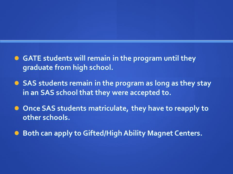 GATE students will remain in the program until they graduate from high school. GATE students will remain in the program until they graduate from high