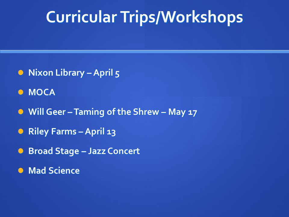 Curricular Trips/Workshops Nixon Library – April 5 Nixon Library – April 5 MOCA MOCA Will Geer – Taming of the Shrew – May 17 Will Geer – Taming of th