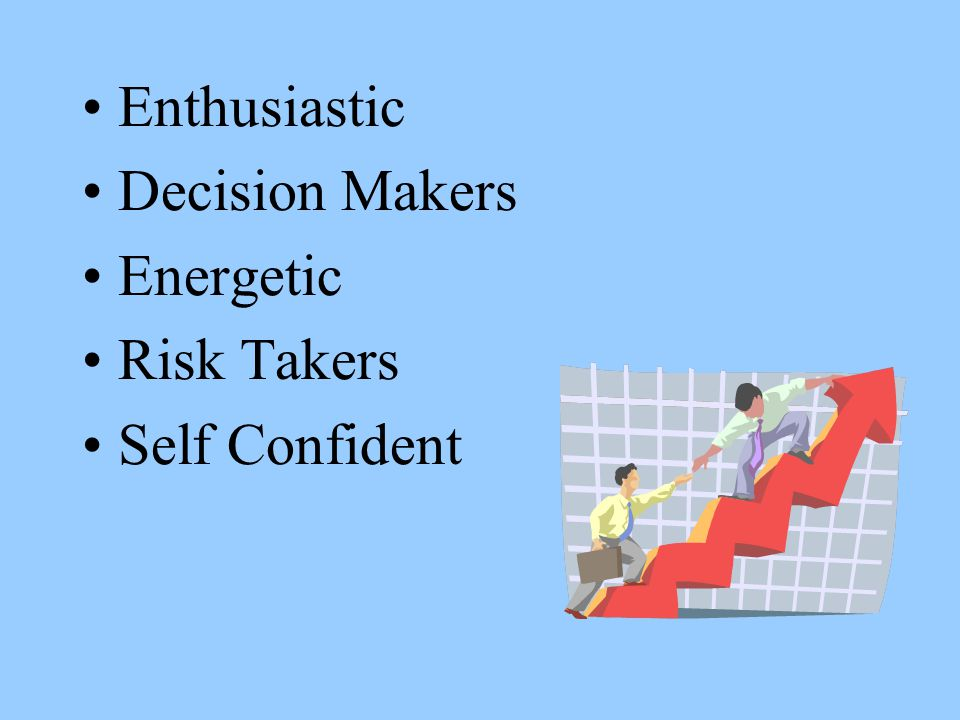 Enthusiastic Decision Makers Energetic Risk Takers Self Confident