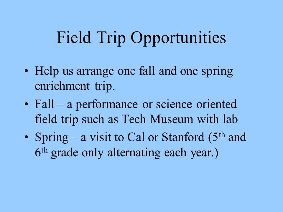 Field Trip Opportunities Help us arrange one fall and one spring enrichment trip.