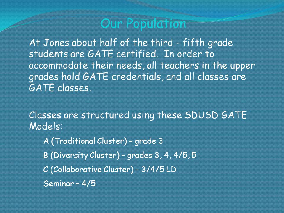 Our Population At Jones about half of the third - fifth grade students are GATE certified.