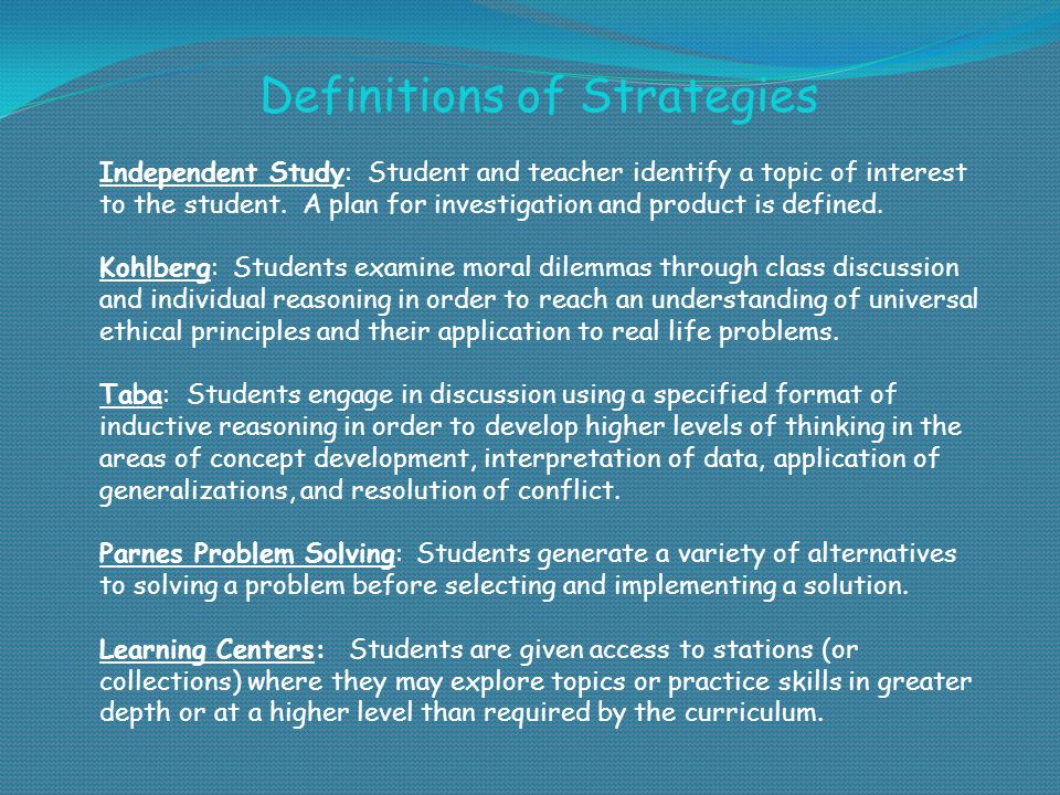 Definitions of Strategies Independent Study: Student and teacher identify a topic of interest to the student.