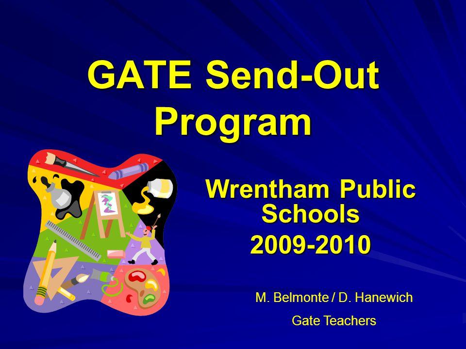 GATE Send-Out Program Wrentham Public Schools 2009-2010 M. Belmonte / D. Hanewich Gate Teachers
