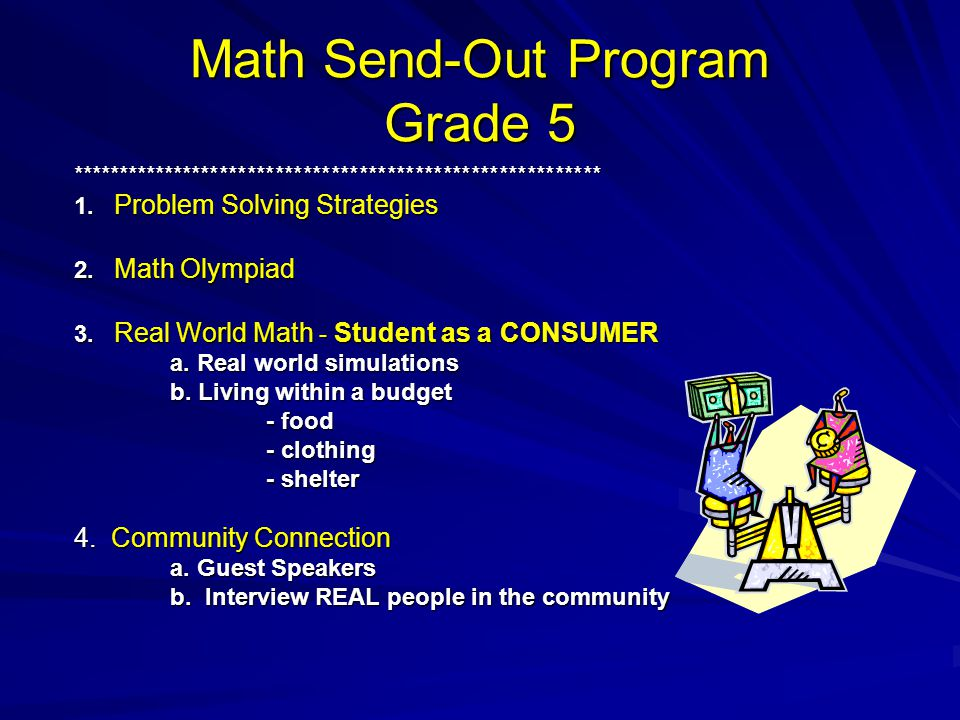 Math Send-Out Program Grade 5 ********************************************************* 1. Problem Solving Strategies 2. Math Olympiad 3. Real World M