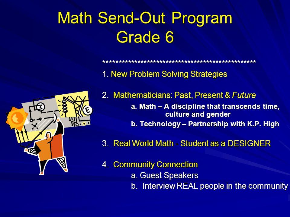Math Send-Out Program Grade 6 ************************************************* 1. New Problem Solving Strategies 2. Mathematicians: Past, Present & F