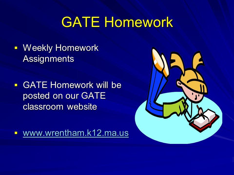 GATE Homework Weekly Homework Assignments Weekly Homework Assignments GATE Homework will be posted on our GATE classroom website GATE Homework will be
