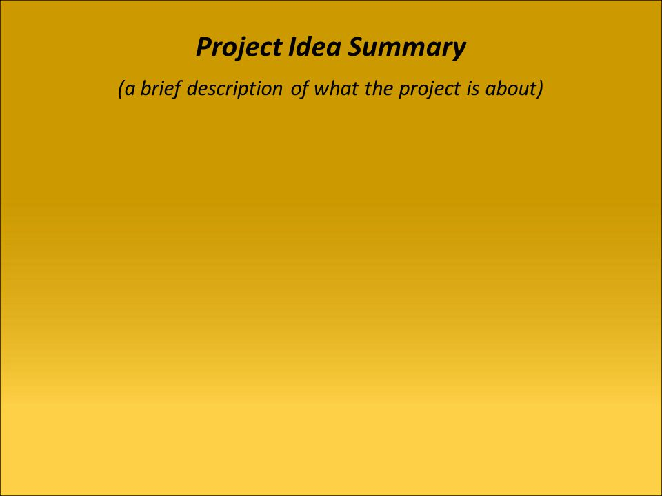 Project Idea Summary (a brief description of what the project is about)