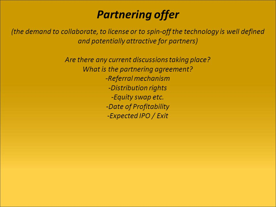 Partnering offer (the demand to collaborate, to license or to spin-off the technology is well defined and potentially attractive for partners) Are there any current discussions taking place.