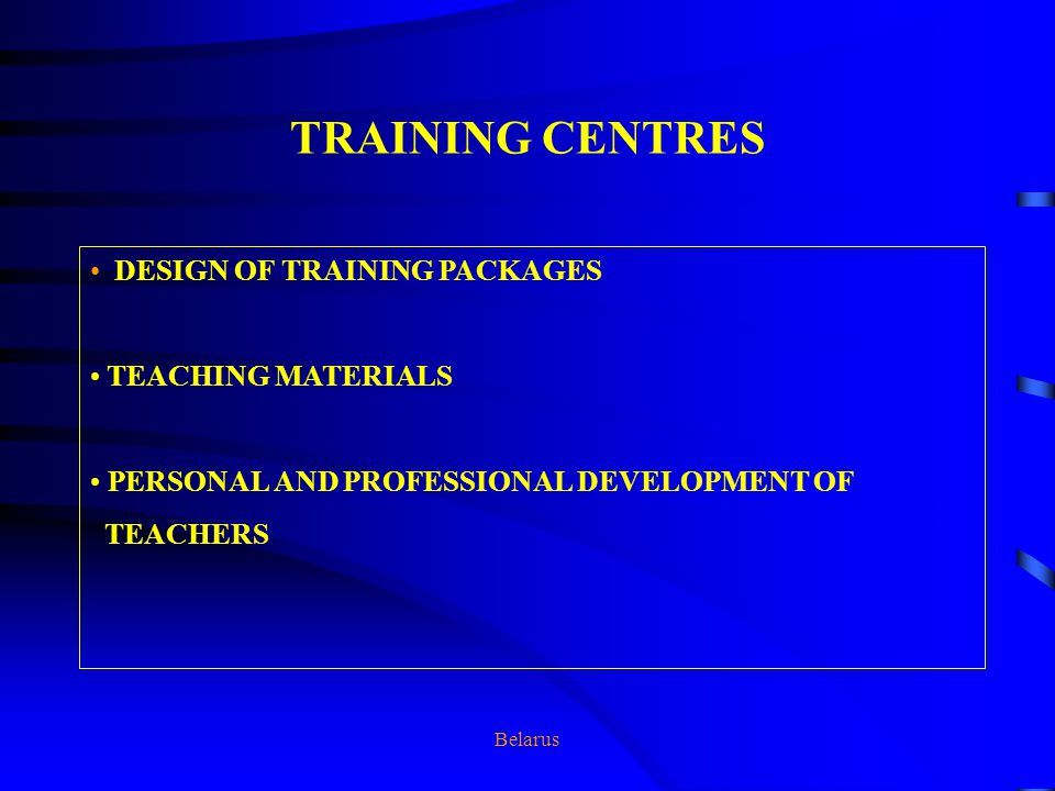 Belarus TRAINING CENTRES DESIGN OF TRAINING PACKAGES TEACHING MATERIALS PERSONAL AND PROFESSIONAL DEVELOPMENT OF TEACHERS