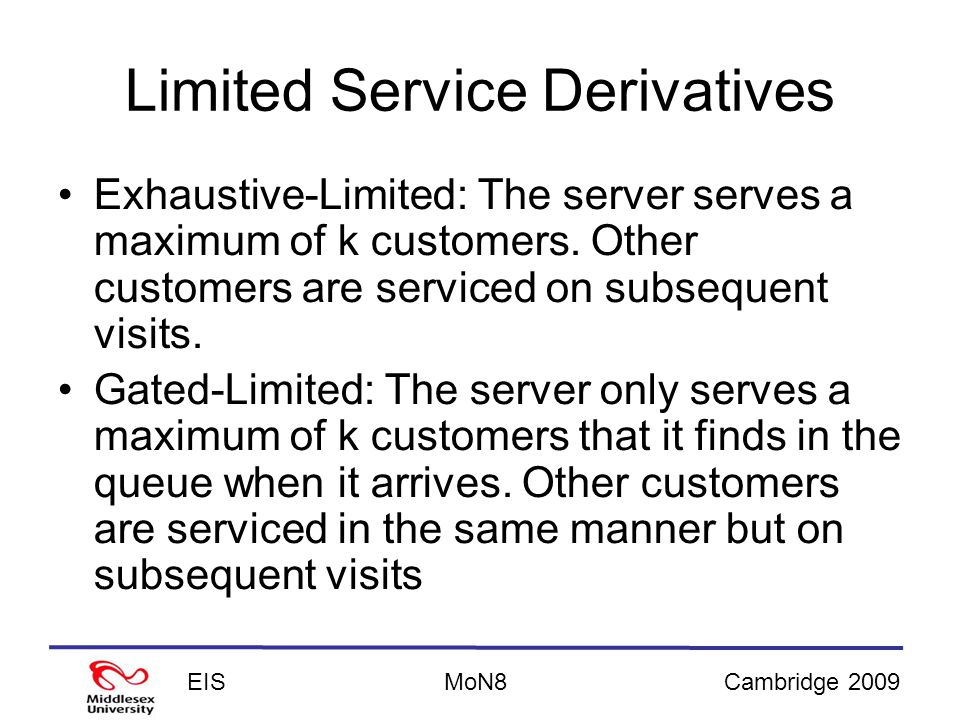 EISCambridge 2009MoN8 Limited Service Derivatives Exhaustive-Limited: The server serves a maximum of k customers.