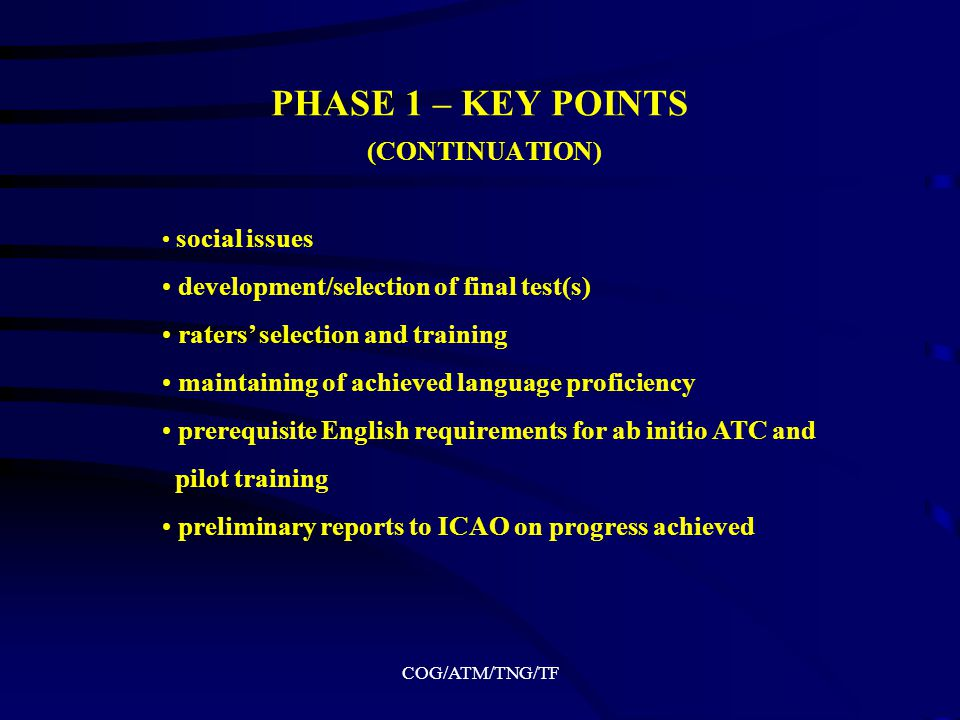 COG/ATM/TNG/TF PHASE 1 – KEY POINTS awareness nomination of contact point(s) coordination of administrative and training matters assessment of current