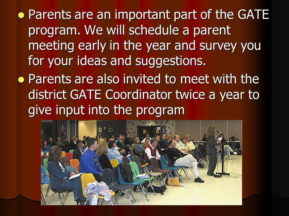 Parents are an important part of the GATE program. We will schedule a parent meeting early in the year and survey you for your ideas and suggestions.