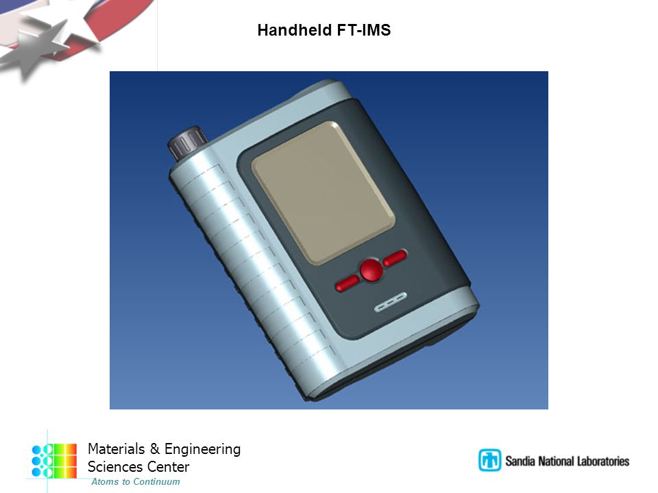 Materials & Engineering Sciences Center Atoms to Continuum Handheld FT-IMS