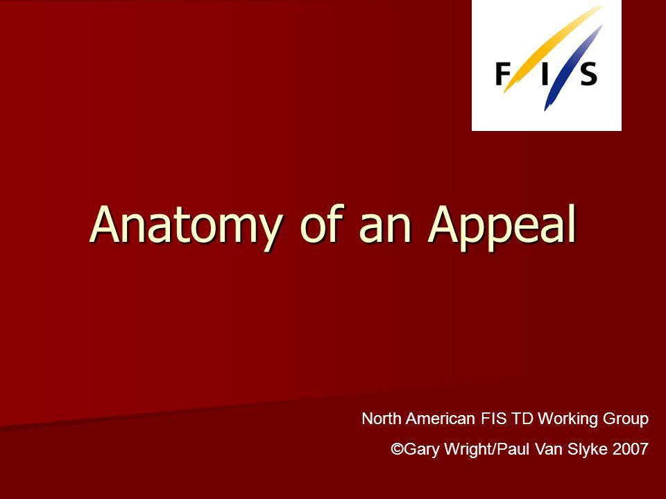 Anatomy of an Appeal North American FIS TD Working Group ©Gary Wright/Paul Van Slyke 2007