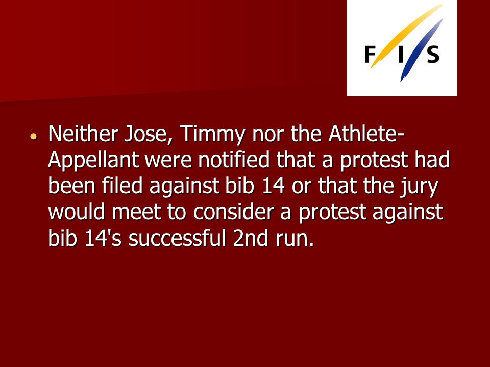 Neither Jose, Timmy nor the Athlete- Appellant were notified that a protest had been filed against bib 14 or that the jury would meet to consider a protest against bib 14 s successful 2nd run.