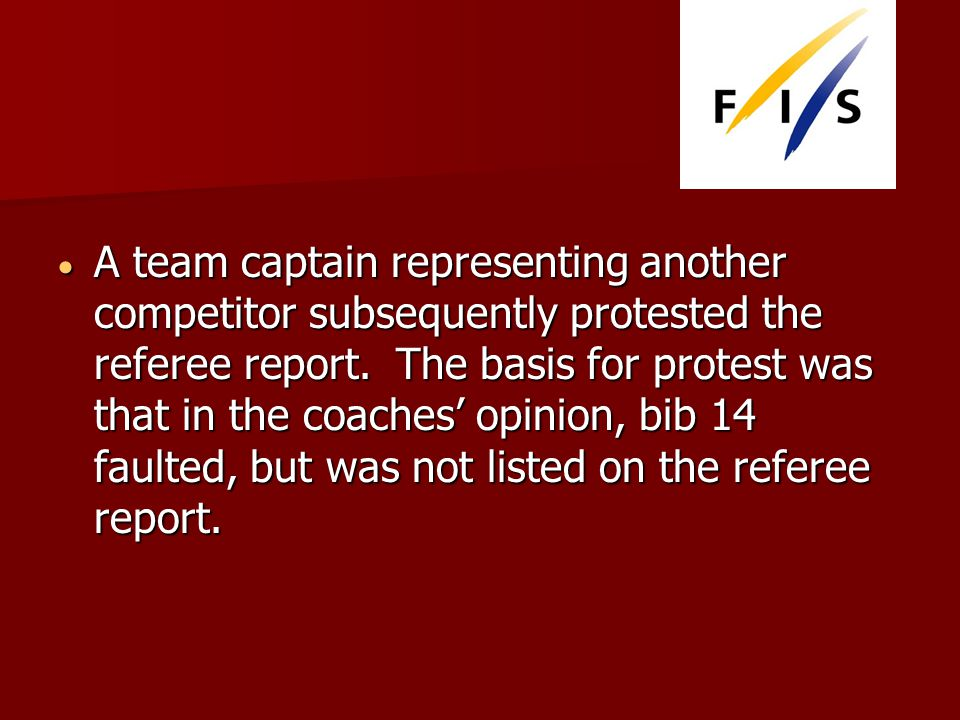A team captain representing another competitor subsequently protested the referee report.