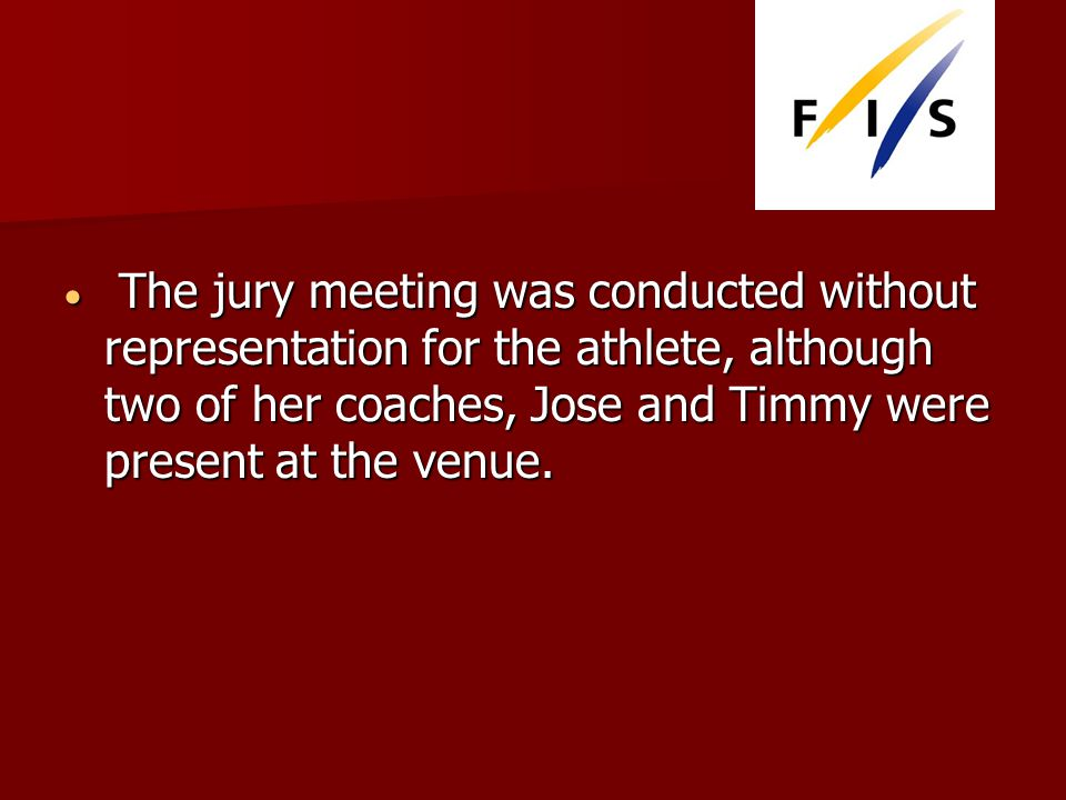 The jury meeting was conducted without representation for the athlete, although two of her coaches, Jose and Timmy were present at the venue.