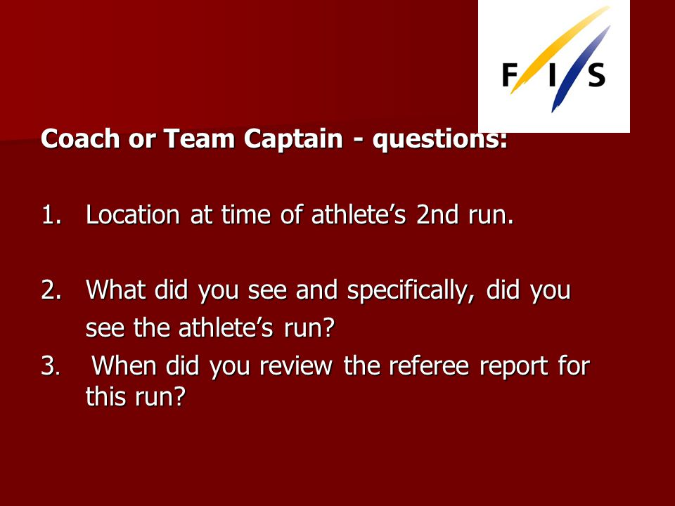 Coach or Team Captain - questions: 1.Location at time of athletes 2nd run.