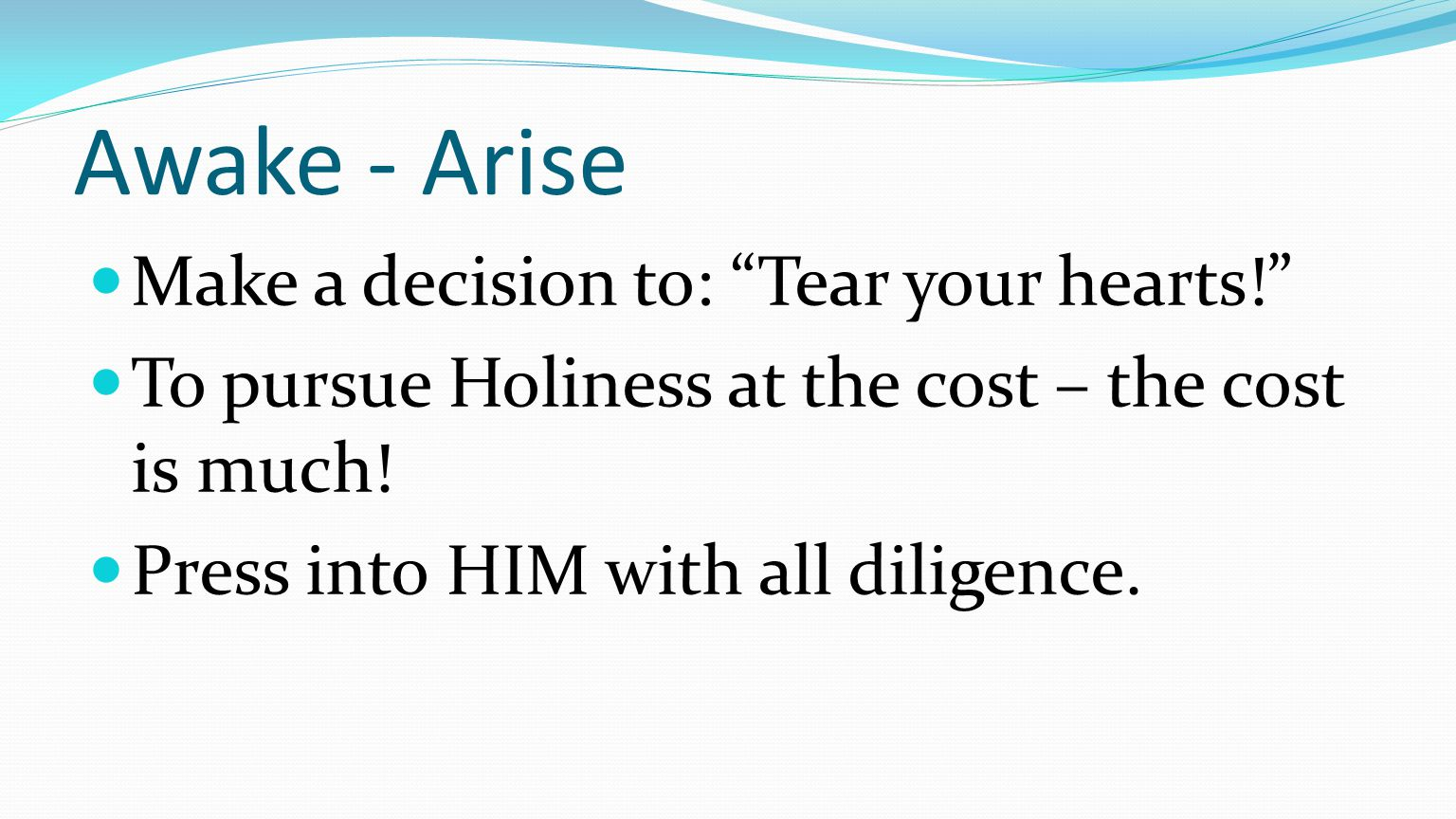 Awake - Arise Make a decision to: Tear your hearts.