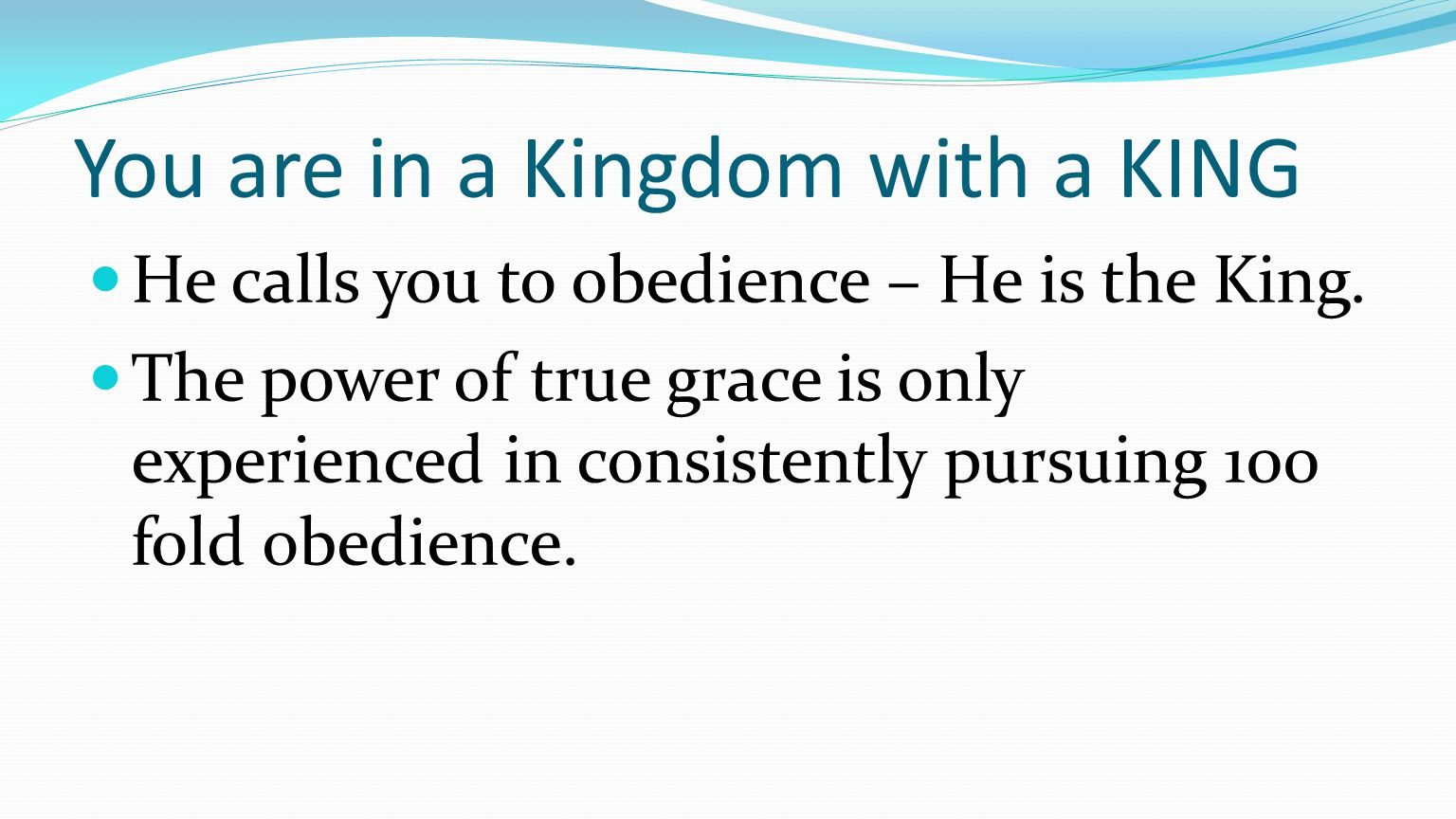 You are in a Kingdom with a KING He calls you to obedience – He is the King.