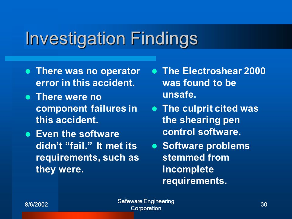 8/6/2002 Safeware Engineering Corporation 30 Investigation Findings There was no operator error in this accident.