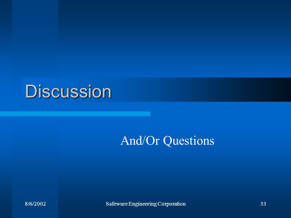 8/6/2002Safeware Engineering Corporation33 Discussion And/Or Questions