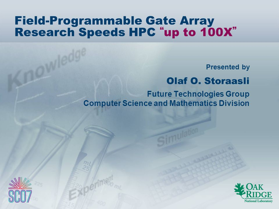 Presented by Field-Programmable Gate Array Research Speeds HPC up to 100X Olaf O.