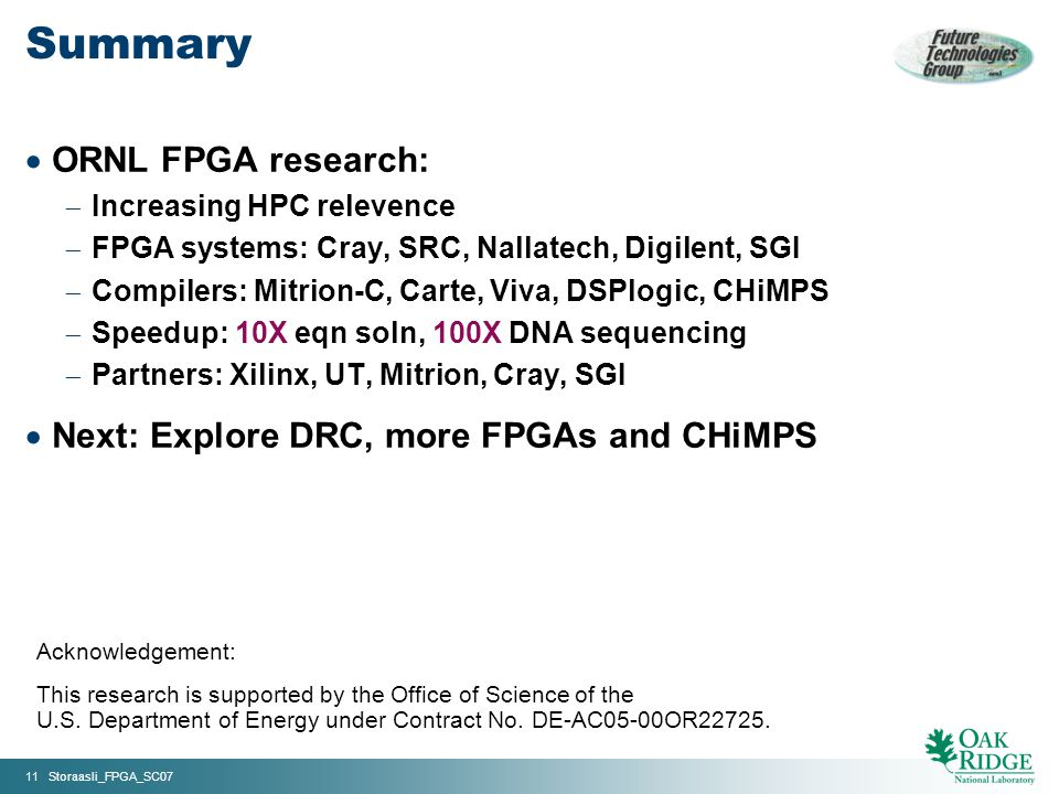 11 Storaasli_FPGA_SC07 Acknowledgement: This research is supported by the Office of Science of the U.S.