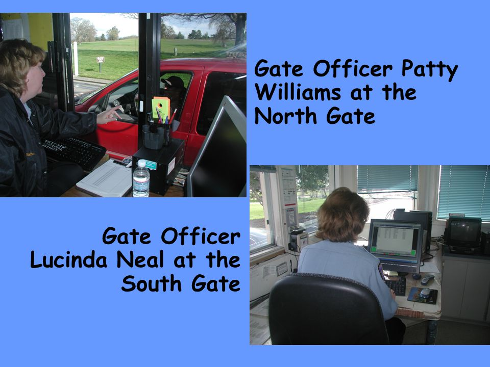 Gate Officer Patty Williams at the North Gate Gate Officer Lucinda Neal at the South Gate
