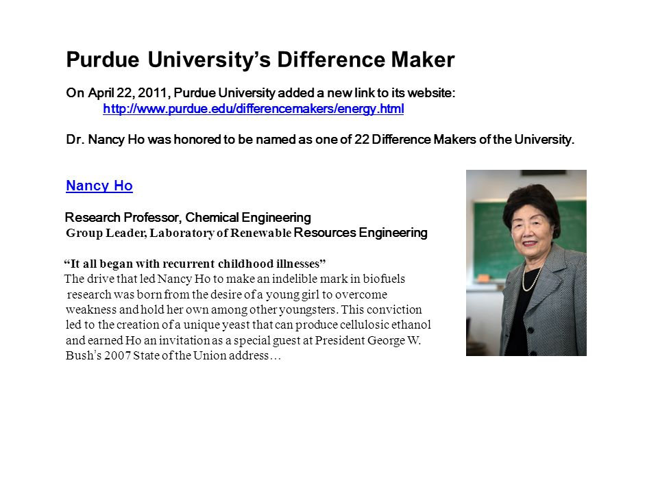 Purdue Universitys Difference Maker On April 22, 2011, Purdue University added a new link to its website: http://www.purdue.edu/differencemakers/energy.html Dr.