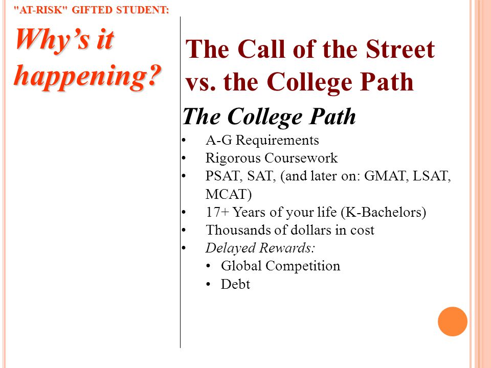 The Call of the Street vs. the College Path AT-RISK GIFTED STUDENT: Whys it happening.