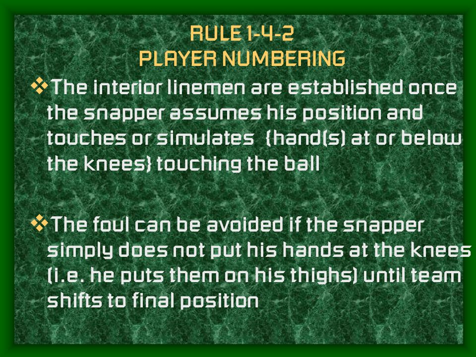 RULE 1-4-2 PLAYER NUMBERING If this rule is violated, it is a live ball foul, (Illegal formation) and carries a 5 yard previous spot penalty.