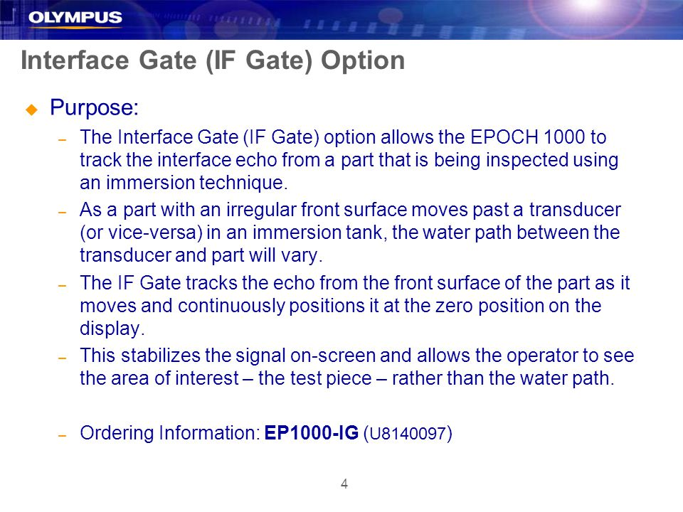 4 Interface Gate (IF Gate) Option u Purpose: – The Interface Gate (IF Gate) option allows the EPOCH 1000 to track the interface echo from a part that