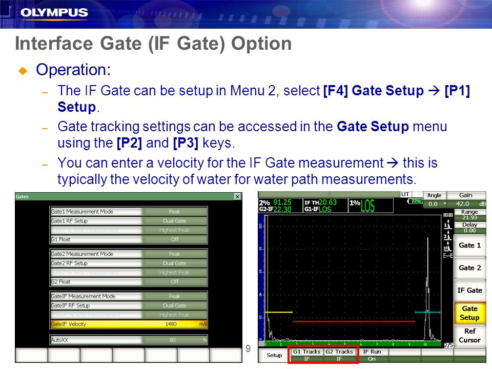 9 u Operation: – The IF Gate can be setup in Menu 2, select [F4] Gate Setup [P1] Setup. – Gate tracking settings can be accessed in the Gate Setup men